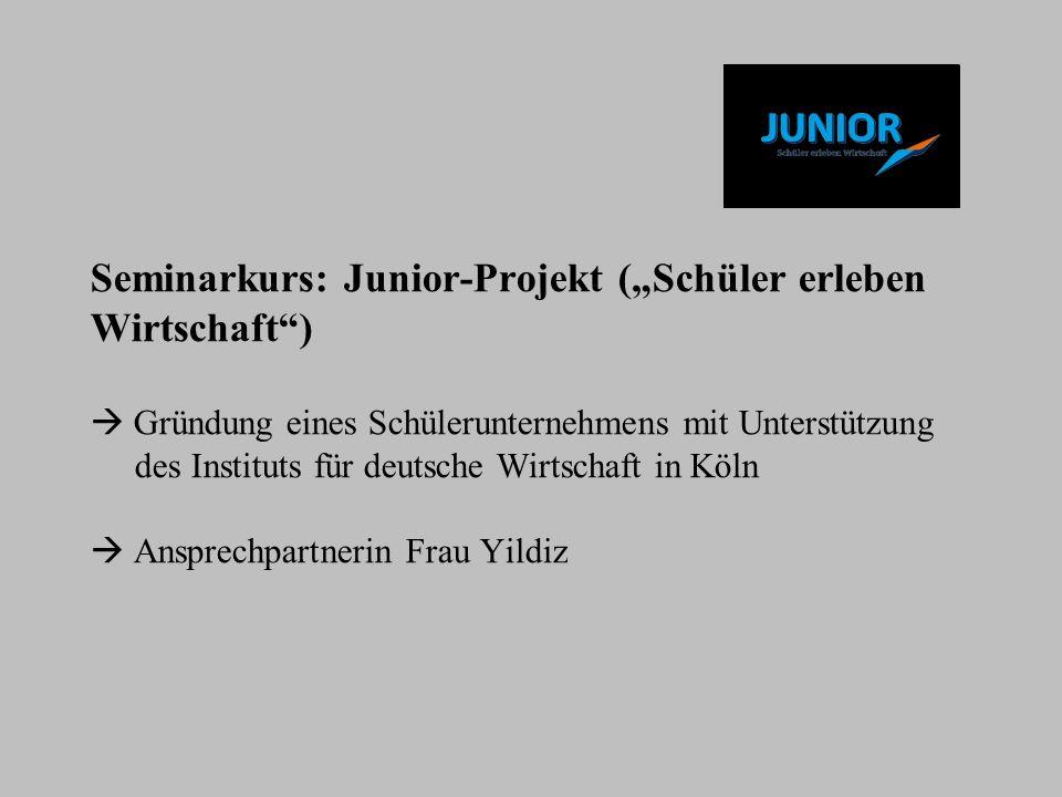 Seminarkurs: Junior-Projekt (Schüler erleben Wirtschaft) Gründung eines Schülerunternehmens mit Unterstützung des Instituts für deutsche Wirtschaft in