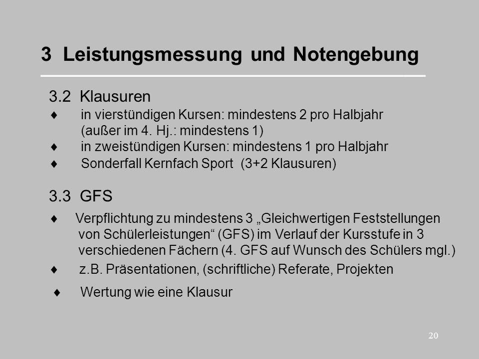 20 3 Leistungsmessung und Notengebung ___________________________________ 3.2 Klausuren 3.3 GFS Verpflichtung zu mindestens 3 Gleichwertigen Feststell