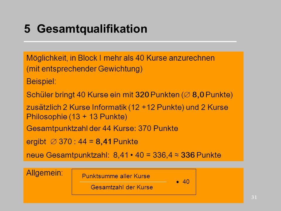 31 5 Gesamtqualifikation _________________________________ Möglichkeit, in Block I mehr als 40 Kurse anzurechnen (mit entsprechender Gewichtung) Beisp