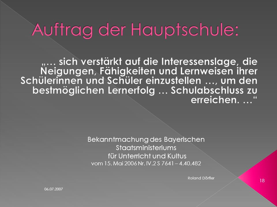 06.07.2007 Roland Dörfler 17 An einigen (Versuchs-)Schulen wird bereits heute Neues ausprobiert: schulischer Praxistag Modularisierung Kooperation meh