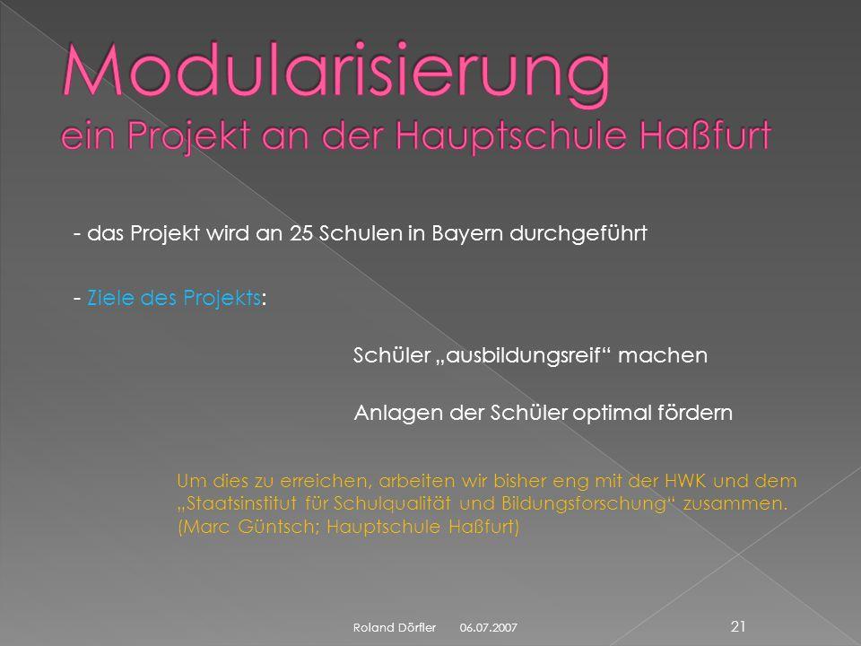 06.07.2007 20 Roland Dörfler Mittwoch ist Praxistag für alle 8. Klassen Vormittag: Unterricht nach LP verpflichtend – AWT/GtB/HsB/KtB – nach Möglichke
