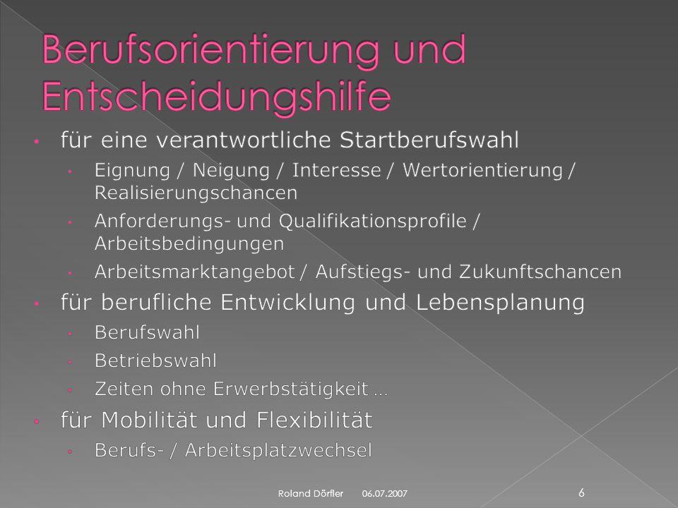 06.07.2007 16 Roland Dörfler AWT bietet zentrale lebenspraktische Hilfestellung für die Schüler an, es ist das Zukunftsfach der Schüler, denn Berufsorientierung ist eine wichtige Säule dieses Faches.