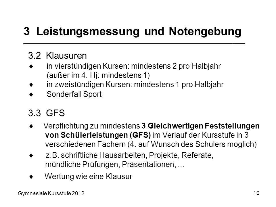 Gymnasiale Kursstufe 2012 10 3 Leistungsmessung und Notengebung ___________________________________ 3.2 Klausuren 3.3 GFS Verpflichtung zu mindestens