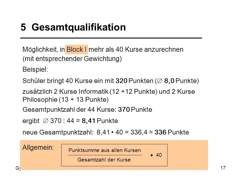 Gymnasiale Kursstufe 2012 17 Möglichkeit, in Block I mehr als 40 Kurse anzurechnen (mit entsprechender Gewichtung) 5 Gesamtqualifikation _____________