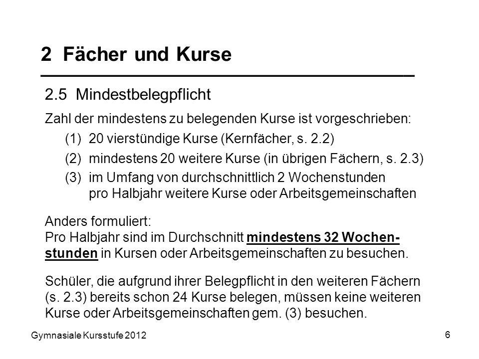 Gymnasiale Kursstufe 2012 6 2 Fächer und Kurse __________________________________ 2.5 Mindestbelegpflicht Anders formuliert: Pro Halbjahr sind im Durc