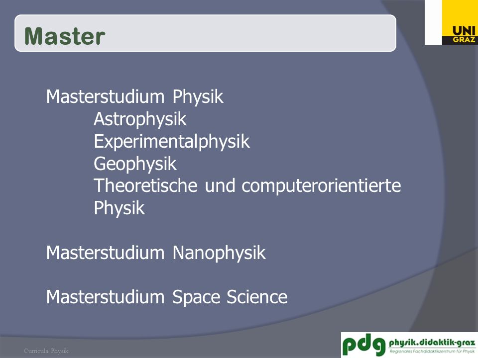 Curricula Physik Master Masterstudium Physik Astrophysik Experimentalphysik Geophysik Theoretische und computerorientierte Physik Masterstudium Nanophysik Masterstudium Space Science