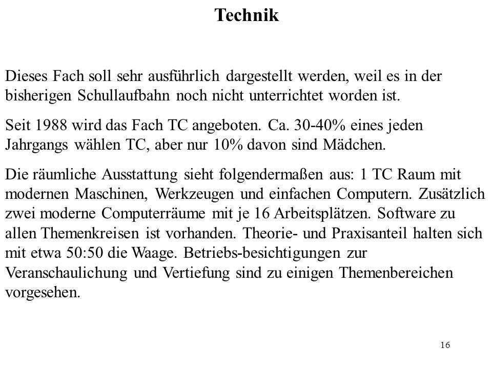 16 Technik Dieses Fach soll sehr ausführlich dargestellt werden, weil es in der bisherigen Schullaufbahn noch nicht unterrichtet worden ist. Seit 1988
