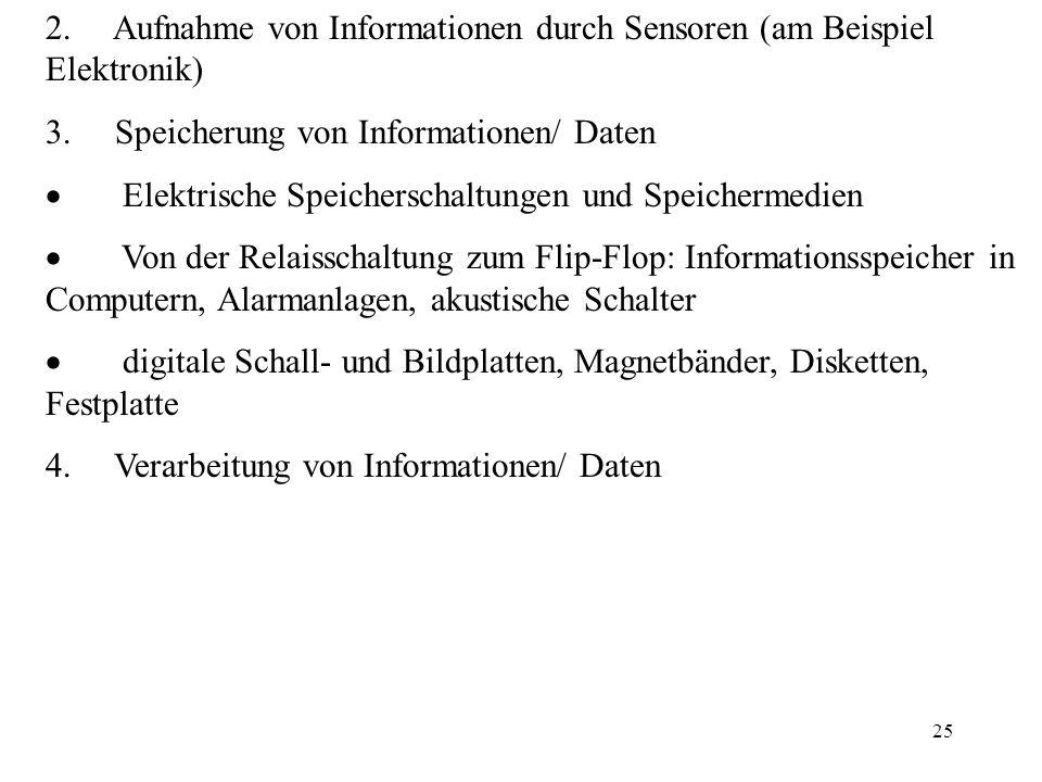 25 2. Aufnahme von Informationen durch Sensoren (am Beispiel Elektronik) 3. Speicherung von Informationen/ Daten Elektrische Speicherschaltungen und S