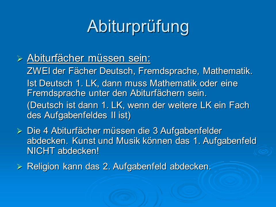 Abiturprüfung Abiturfächer müssen sein: Abiturfächer müssen sein: ZWEI der Fächer Deutsch, Fremdsprache, Mathematik. Ist Deutsch 1. LK, dann muss Math