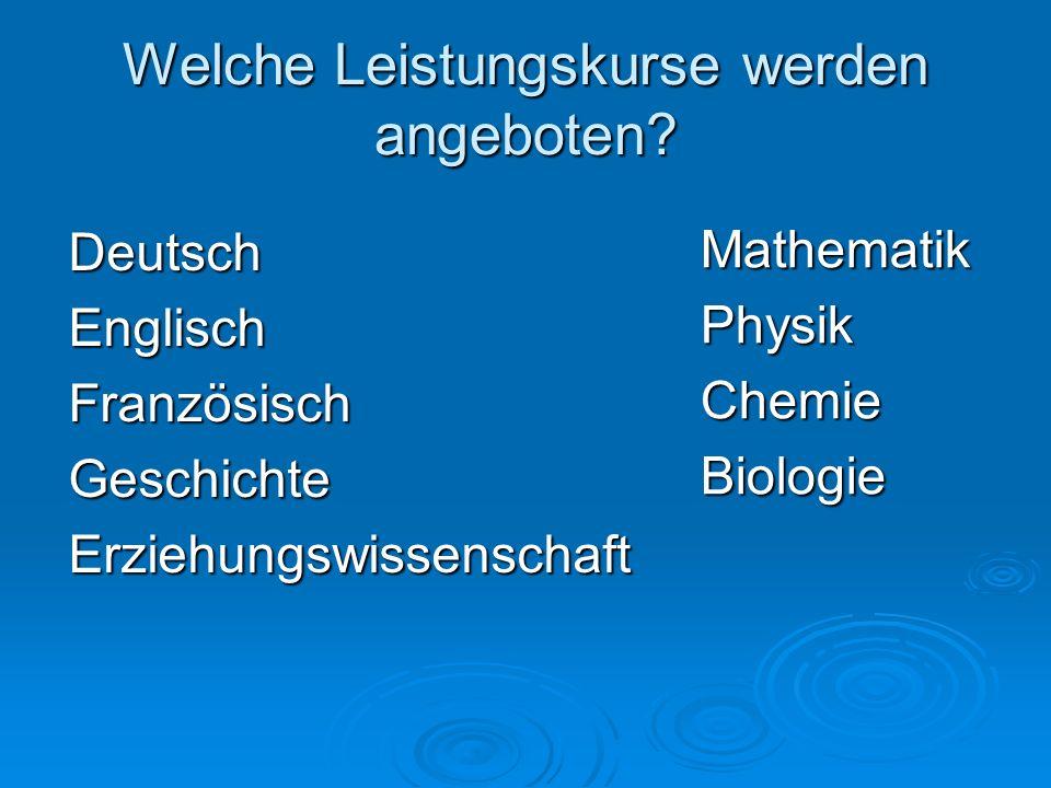 Welche Leistungskurse werden angeboten? DeutschEnglischFranzösischGeschichteErziehungswissenschaft MathematikPhysikChemieBiologie