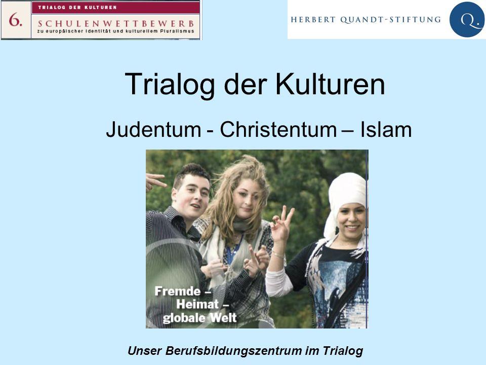 Unser Berufsbildungszentrum im Trialog Trialog der Kulturen Judentum - Christentum – Islam
