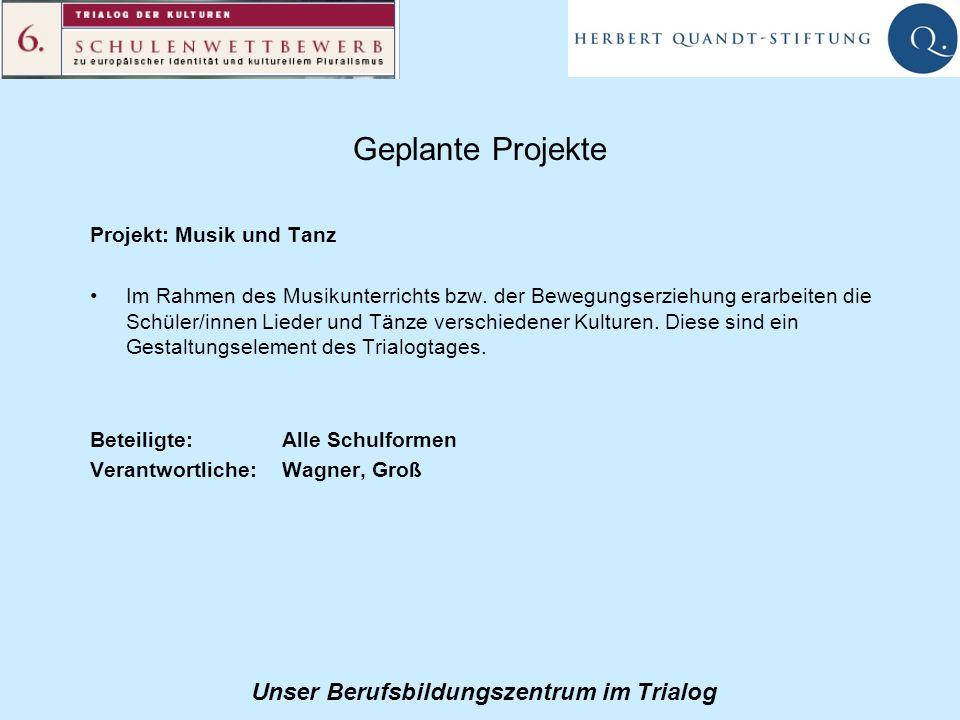 Unser Berufsbildungszentrum im Trialog Geplante Projekte Projekt: Musik und Tanz Im Rahmen des Musikunterrichts bzw.