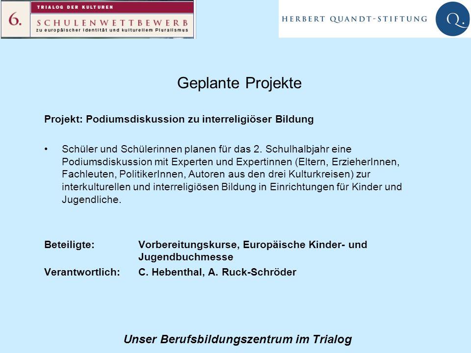 Unser Berufsbildungszentrum im Trialog Geplante Projekte Projekt: Podiumsdiskussion zu interreligiöser Bildung Schüler und Schülerinnen planen für das 2.