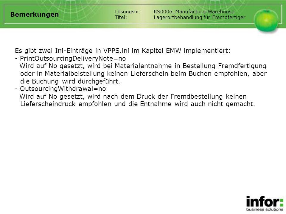 Bemerkungen Es gibt zwei Ini-Einträge in VPPS.ini im Kapitel EMW implementiert: - PrintOutsourcingDeliveryNote=no Wird auf No gesetzt, wird bei Materi