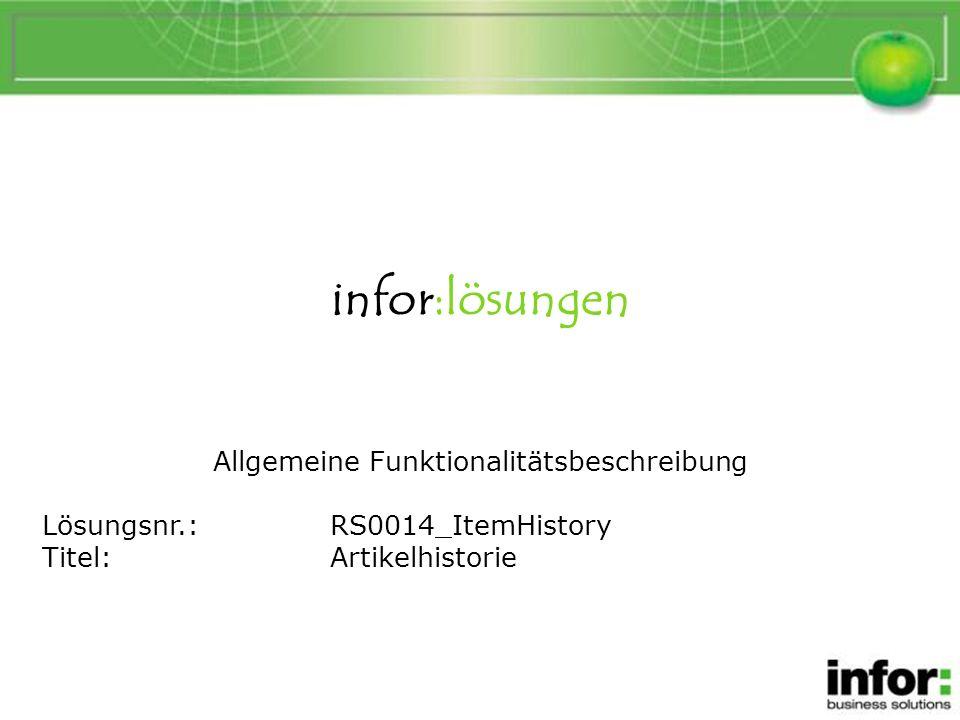 infor:lösungen Allgemeine Funktionalitätsbeschreibung Lösungsnr.:RS0014_ItemHistory Titel:Artikelhistorie Artikelhistorie