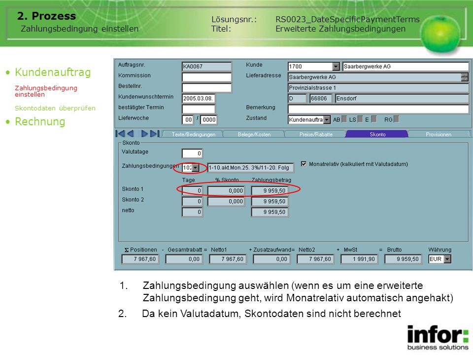 1.Zahlungsbedingung auswählen (wenn es um eine erweiterte Zahlungsbedingung geht, wird Monatrelativ automatisch angehakt) 2. Prozess Kundenauftrag Zah