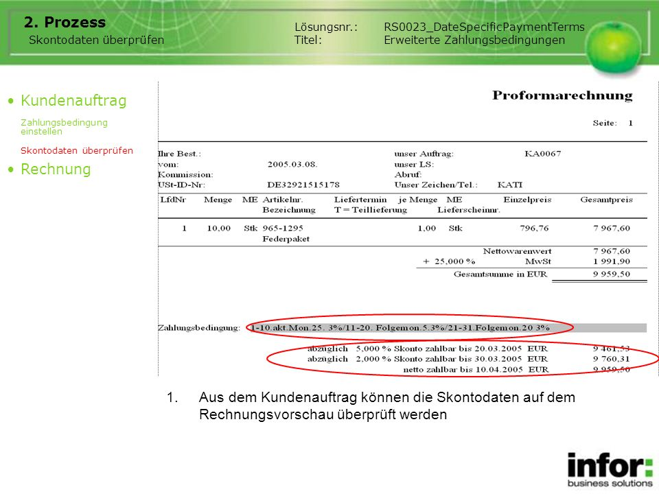 1.Aus dem Kundenauftrag können die Skontodaten auf dem Rechnungsvorschau überprüft werden 2. Prozess Kundenauftrag Zahlungsbedingung einstellen Skonto