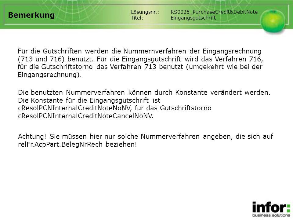 Bemerkung Für die Gutschriften werden die Nummernverfahren der Eingangsrechnung (713 und 716) benutzt. Für die Eingangsgutschrift wird das Verfahren 7