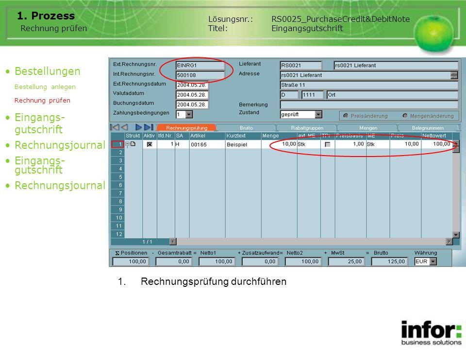 1.Rechnungsprüfung durchführen 1. Prozess Bestellungen Bestellung anlegen Rechnung prüfen Eingangs- gutschrift Rechnungsjournal Eingangs- gutschrift R