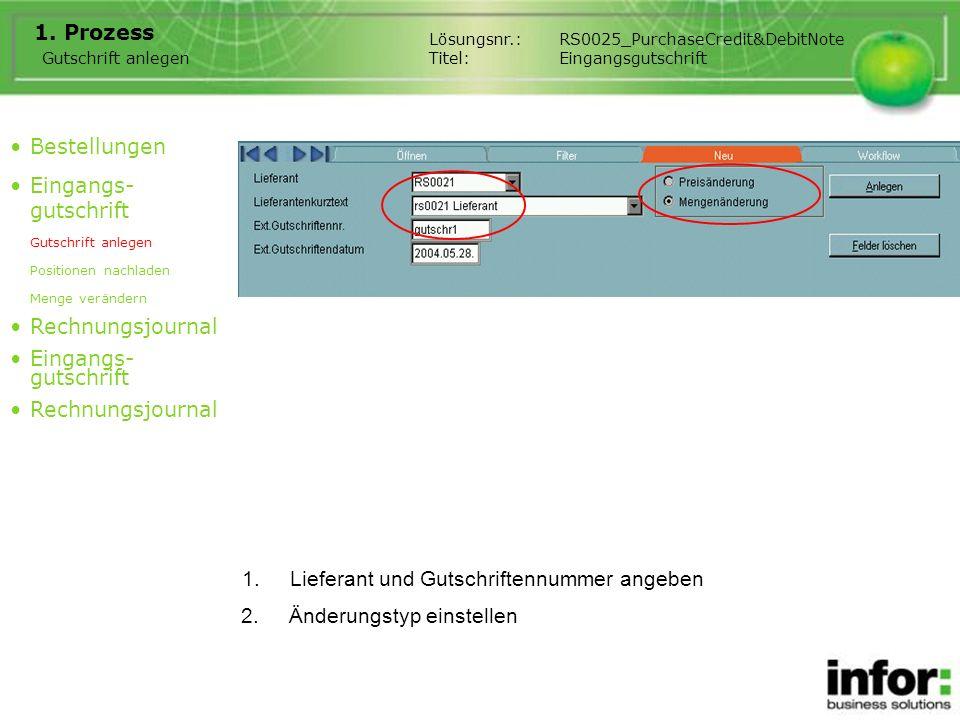 1.Lieferant und Gutschriftennummer angeben 1. Prozess Gutschrift anlegen 2.Änderungstyp einstellen Bestellungen Eingangs- gutschrift Gutschrift anlege