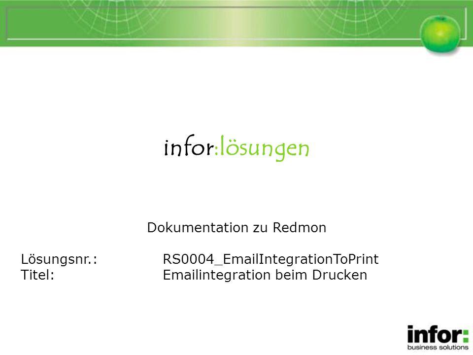 infor:lösungen Dokumentation zu Redmon Lösungsnr.:RS0004_EmailIntegrationToPrint Titel:Emailintegration beim Drucken Emailintegration beim Drucken