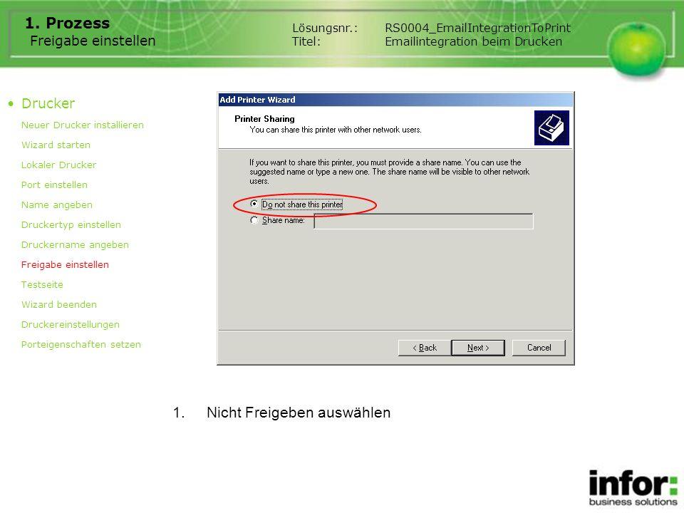 Freigabe einstellen 1. Prozess 1.Nicht Freigeben auswählen Drucker Neuer Drucker installieren Wizard starten Lokaler Drucker Port einstellen Name ange