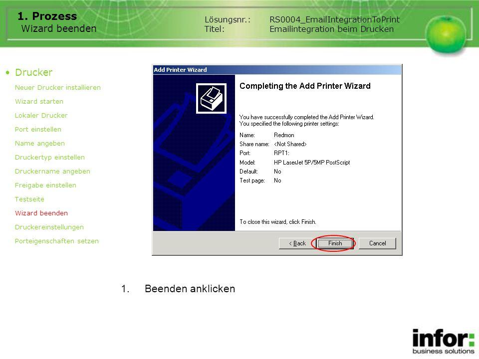 Wizard beenden 1. Prozess 1.Beenden anklicken Drucker Neuer Drucker installieren Wizard starten Lokaler Drucker Port einstellen Name angeben Druckerty