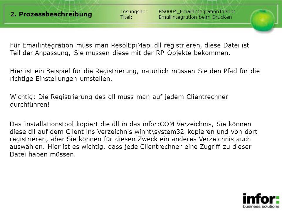 2. Prozessbeschreibung Für Emailintegration muss man ResolEpiMapi.dll registrieren, diese Datei ist Teil der Anpassung, Sie müssen diese mit der RP-Ob