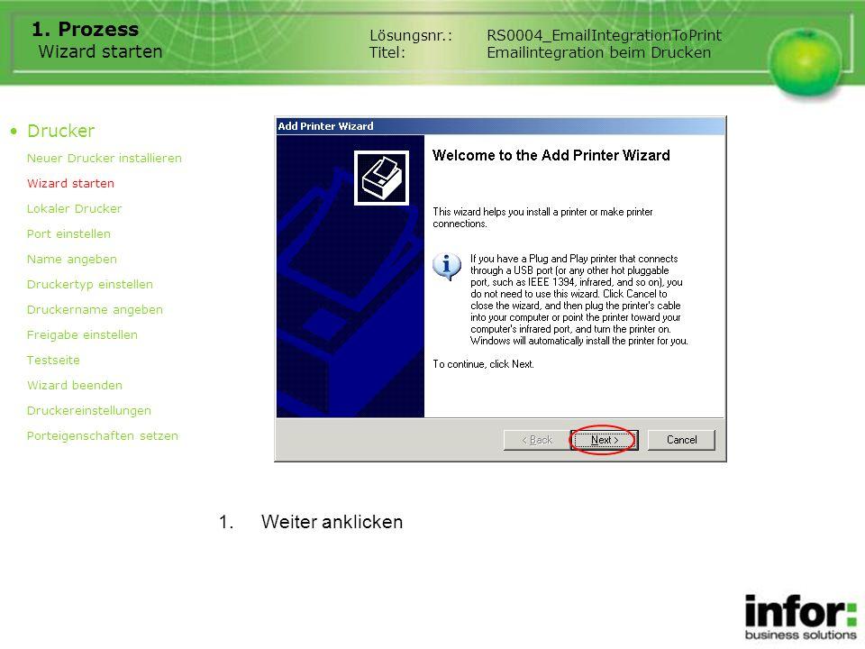 1.Weiter anklicken 1. Prozess Wizard starten Lösungsnr.:RS0004_EmailIntegrationToPrint Titel:Emailintegration beim Drucken Drucker Neuer Drucker insta