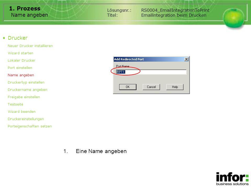 Name angeben 1. Prozess 1.Eine Name angeben Drucker Neuer Drucker installieren Wizard starten Lokaler Drucker Port einstellen Name angeben Druckertyp