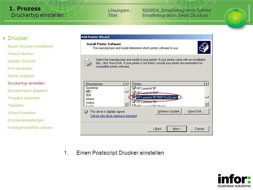 Druckertyp einstellen 1. Prozess 1.Einen Postscript Drucker einstellen Drucker Neuer Drucker installieren Wizard starten Lokaler Drucker Port einstell