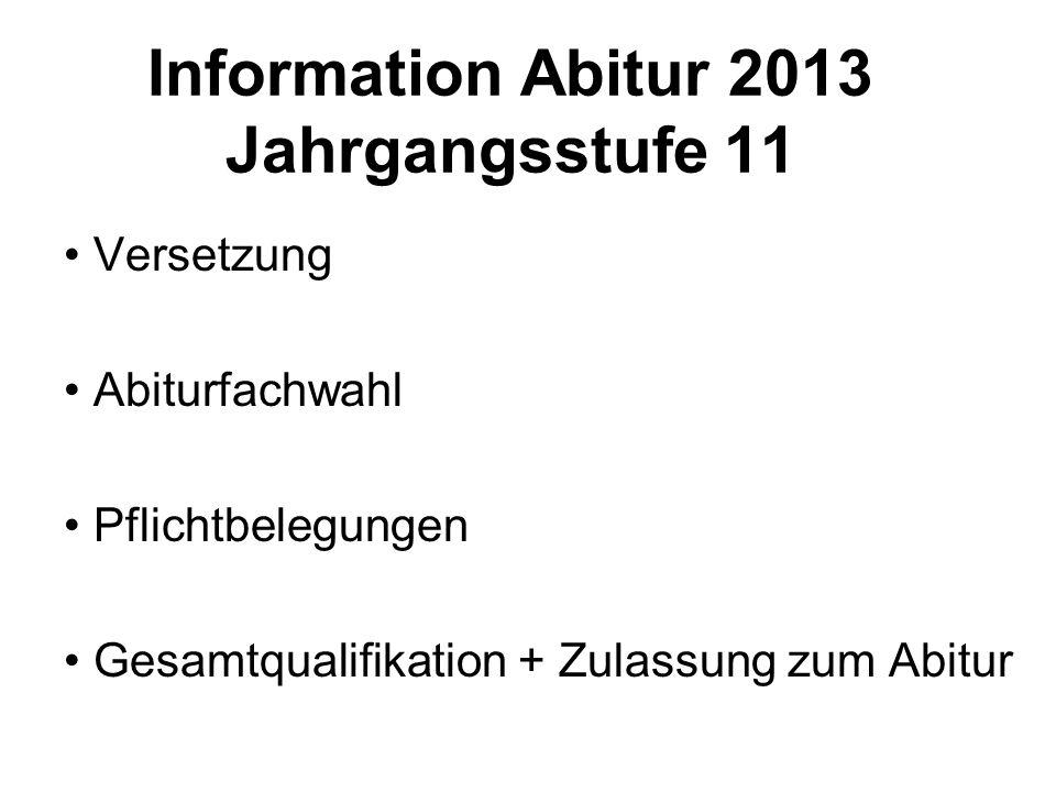Information Abitur 2013 Jahrgangsstufe 11 Versetzung Abiturfachwahl Pflichtbelegungen Gesamtqualifikation + Zulassung zum Abitur