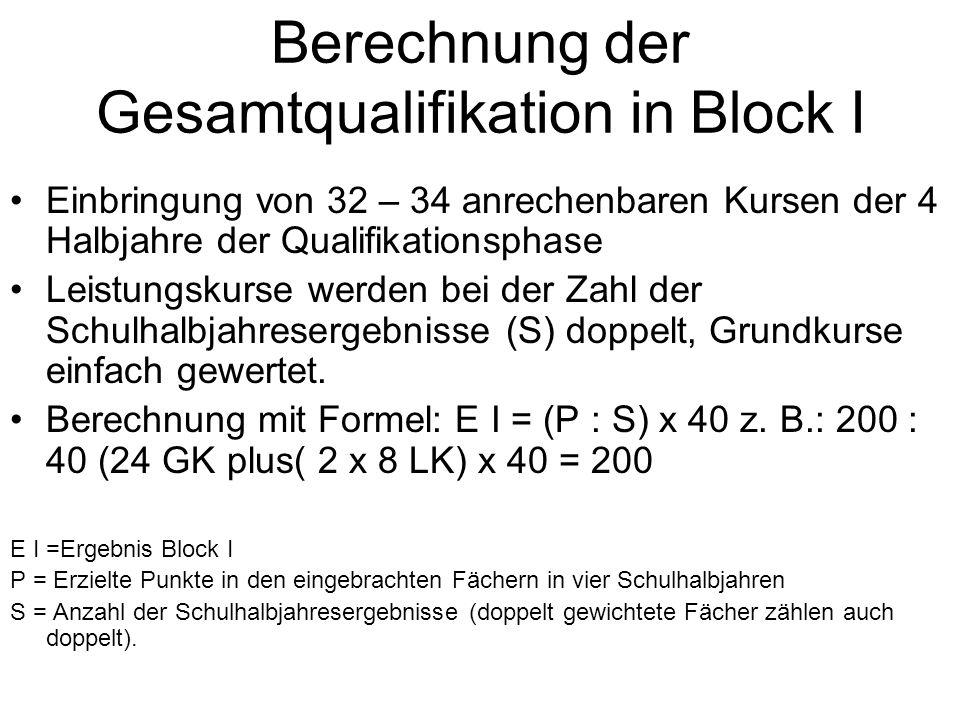 Berechnung der Gesamtqualifikation in Block I Einbringung von 32 – 34 anrechenbaren Kursen der 4 Halbjahre der Qualifikationsphase Leistungskurse werd