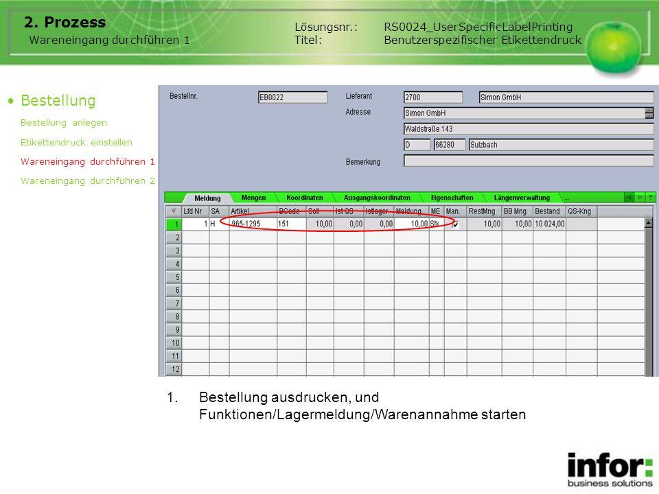 1.Bestellung ausdrucken, und Funktionen/Lagermeldung/Warenannahme starten 2. Prozess Bestellung Bestellung anlegen Etikettendruck einstellen Wareneing