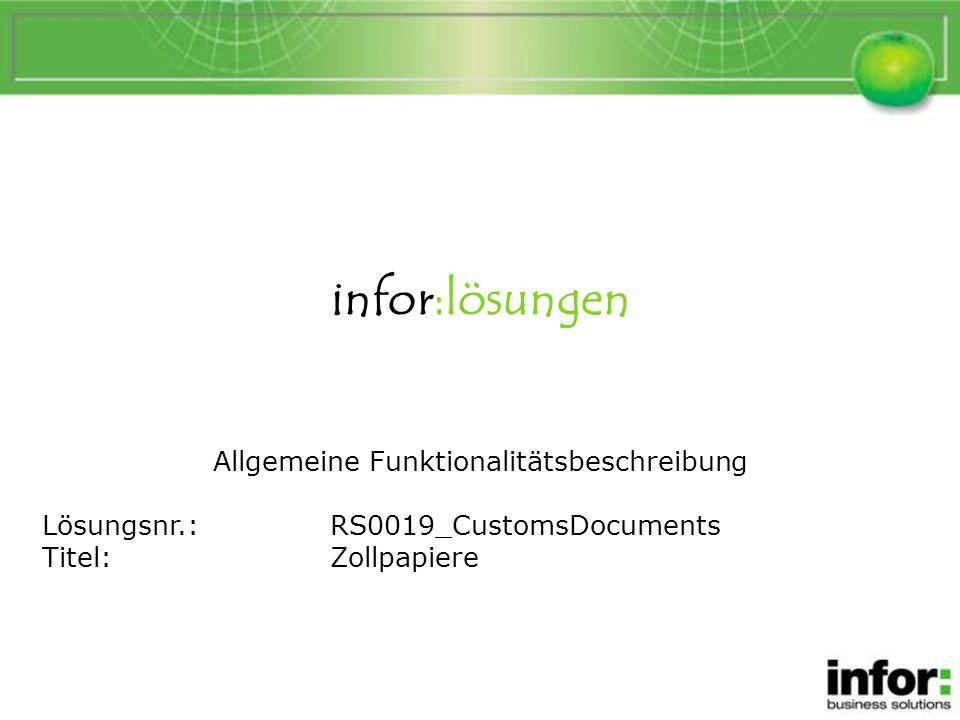 infor:lösungen Allgemeine Funktionalitätsbeschreibung Lösungsnr.:RS0019_CustomsDocuments Titel:Zollpapiere Zollpapiere