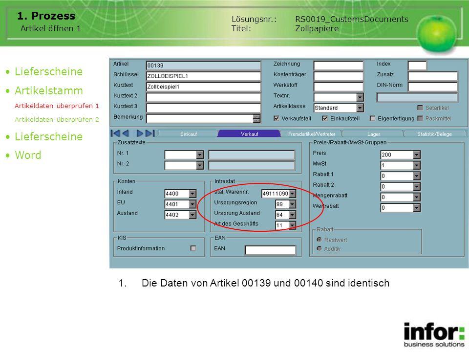 1.Die Daten von Artikel 00139 und 00140 sind identisch 1. Prozess Lieferscheine Artikelstamm Artikeldaten überprüfen 1 Artikeldaten überprüfen 2 Liefe