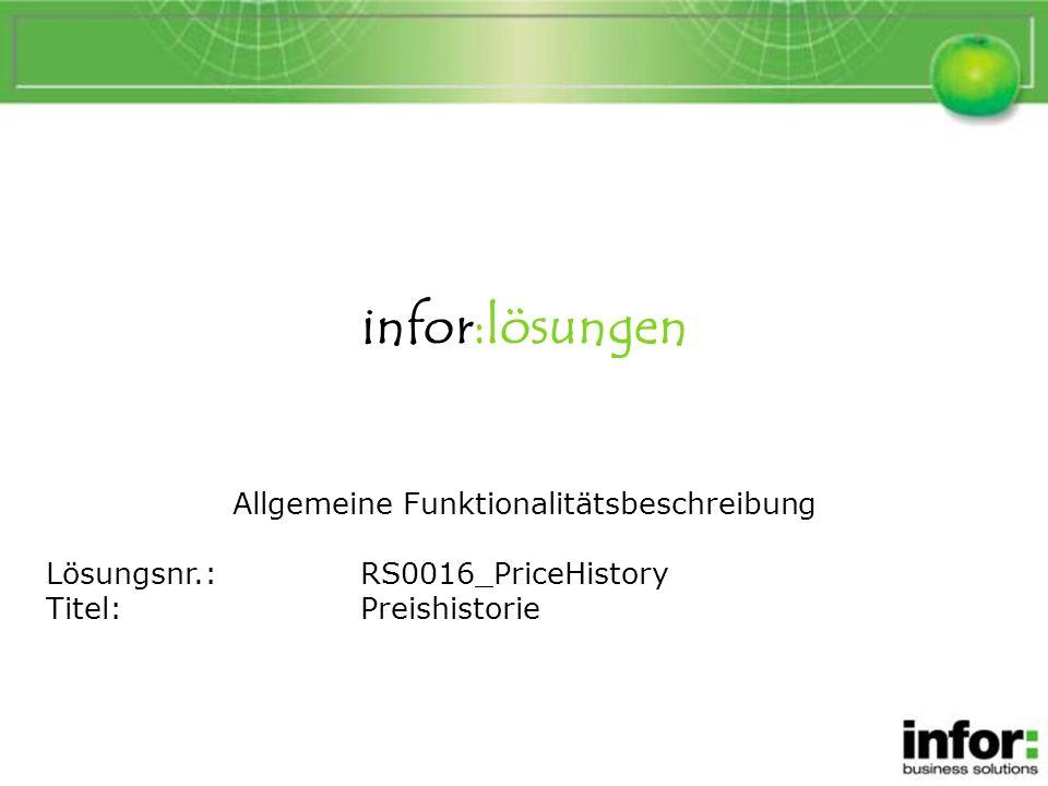 infor:lösungen Allgemeine Funktionalitätsbeschreibung Lösungsnr.:RS0016_PriceHistory Titel:Preishistorie Preishistorie