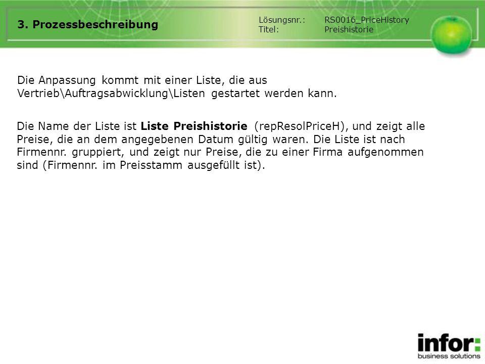 3. Prozessbeschreibung Lösungsnr.:RS0016_PriceHistory Titel:Preishistorie Die Anpassung kommt mit einer Liste, die aus Vertrieb\Auftragsabwicklung\Lis