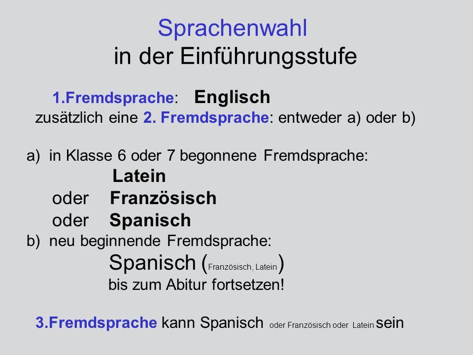 Sprachenwahl in der Einführungsstufe 1.Fremdsprache: Englisch zusätzlich eine 2. Fremdsprache: entweder a) oder b) a) in Klasse 6 oder 7 begonnene Fre
