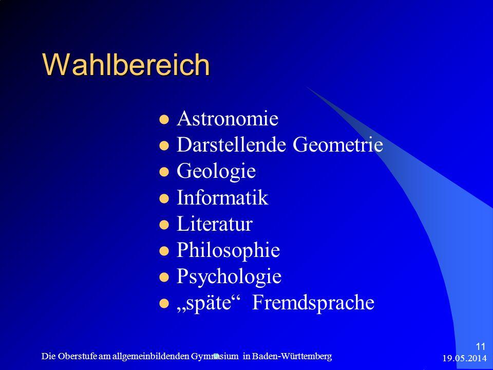 19.05.2014 Die Oberstufe am allgemeinbildenden Gymnasium in Baden-Württemberg 11 Wahlbereich Astronomie Darstellende Geometrie Geologie Informatik Lit