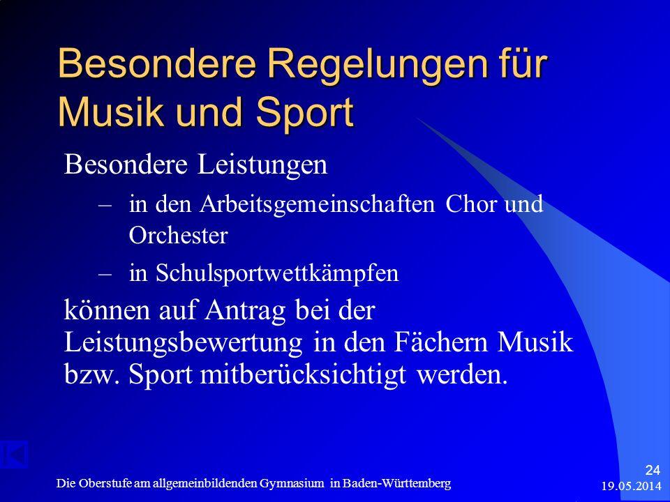 19.05.2014 Die Oberstufe am allgemeinbildenden Gymnasium in Baden-Württemberg 24 Besondere Regelungen für Musik und Sport Besondere Leistungen –in den