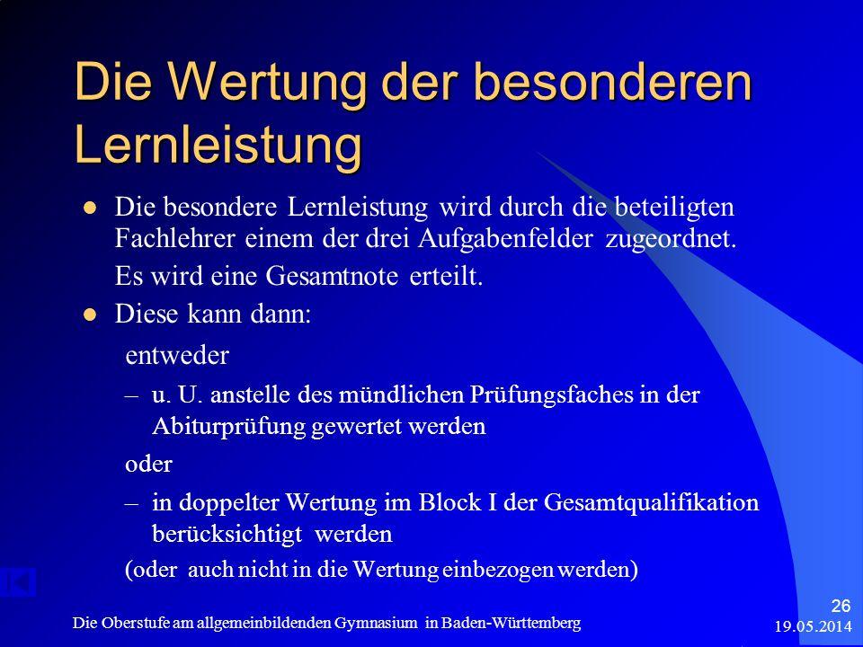 19.05.2014 Die Oberstufe am allgemeinbildenden Gymnasium in Baden-Württemberg 26 Die Wertung der besonderen Lernleistung Die besondere Lernleistung wi