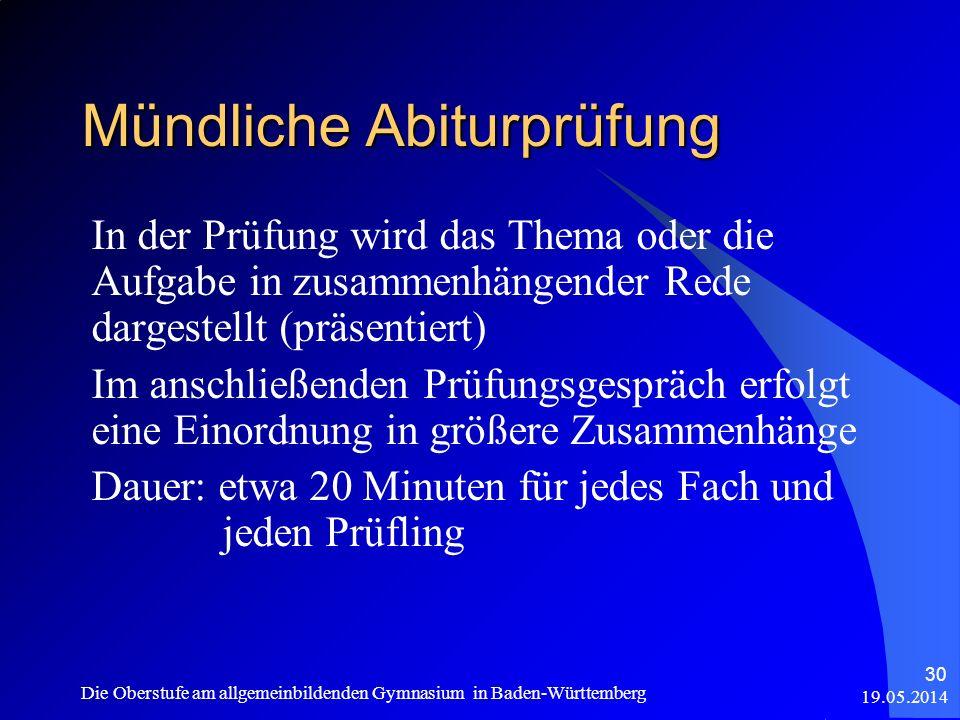 Mündliche Abiturprüfung 19.05.2014 Die Oberstufe am allgemeinbildenden Gymnasium in Baden-Württemberg 30 In der Prüfung wird das Thema oder die Aufgab