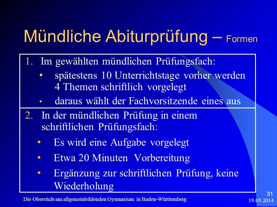 Mündliche Abiturprüfung – Formen 19.05.2014 Die Oberstufe am allgemeinbildenden Gymnasium in Baden-Württemberg 31 1.Im gewählten mündlichen Prüfungsfa