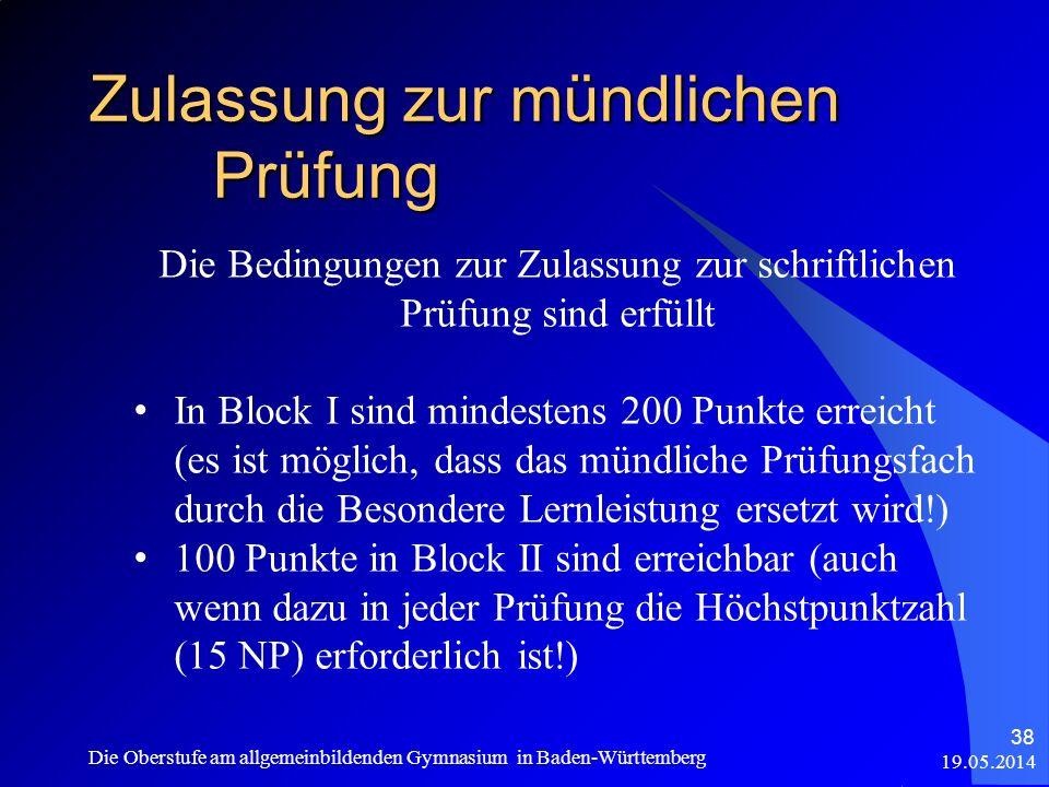 Zulassung zur mündlichen Prüfung 19.05.2014 Die Oberstufe am allgemeinbildenden Gymnasium in Baden-Württemberg 38 Die Bedingungen zur Zulassung zur sc