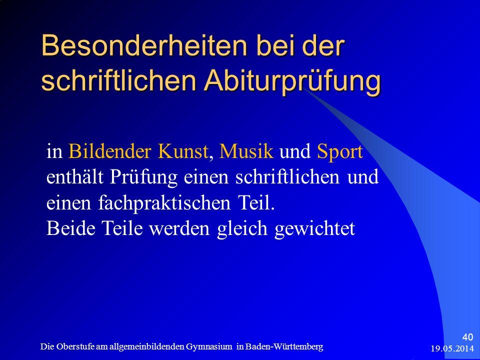 Besonderheiten bei der schriftlichen Abiturprüfung 19.05.2014 Die Oberstufe am allgemeinbildenden Gymnasium in Baden-Württemberg 40 in Bildender Kunst