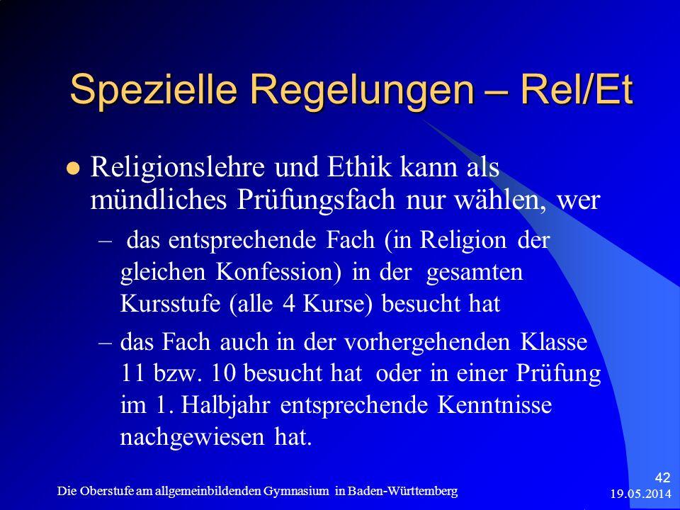 Spezielle Regelungen – Rel/Et 19.05.2014 Die Oberstufe am allgemeinbildenden Gymnasium in Baden-Württemberg 42 Religionslehre und Ethik kann als mündl