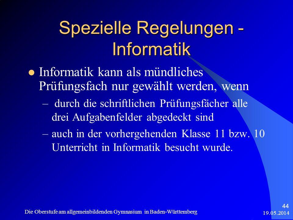Spezielle Regelungen - Informatik 19.05.2014 Die Oberstufe am allgemeinbildenden Gymnasium in Baden-Württemberg 44 Informatik kann als mündliches Prüf