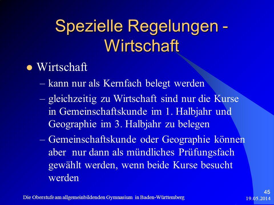 Spezielle Regelungen - Wirtschaft 19.05.2014 Die Oberstufe am allgemeinbildenden Gymnasium in Baden-Württemberg 45 Wirtschaft –kann nur als Kernfach b