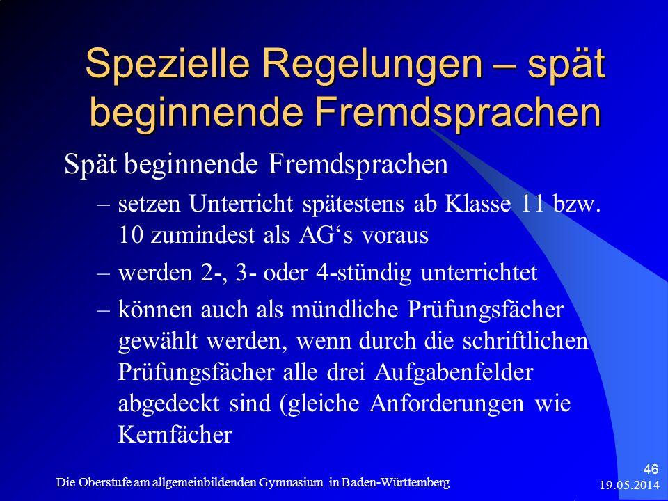 Spezielle Regelungen – spät beginnende Fremdsprachen 19.05.2014 Die Oberstufe am allgemeinbildenden Gymnasium in Baden-Württemberg 46 Spät beginnende